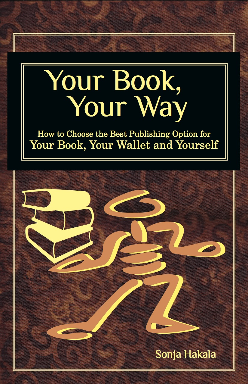 Your Book, Your Way: How to Choose the Best Publishing Option for Your Book, Your Wallet and Yourself